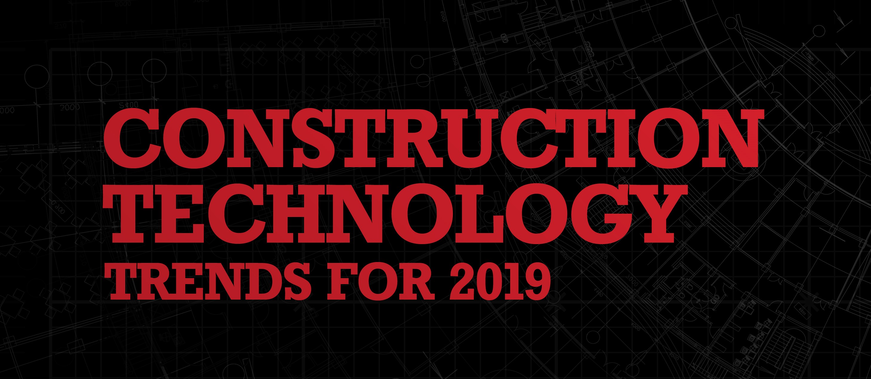 Construction technology trends for 2019
